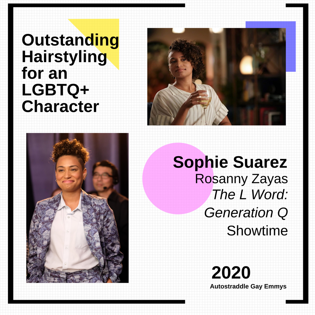 "Outstanding Hairstyling for an LGBTQ+ Character: Sophie Suarez ""The L Word: Generation Q""."" Two pictures of Sophie with her hair looking cute."