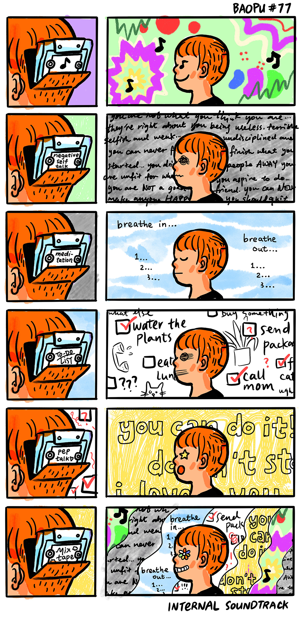 "A 12-panel comic. There's a cassette that is hanging out the back of Yao's head, like the old cassette players in the '90s. At first Yao is listening to music in their mental cassette tape, and then they listen to negative self talk, then there is meditation, and that is followed by a To-Do list, and then there is ""pep talk."" Finally, smiling the biggest smile, Yao's mental cassette player plays a mixed tape of all of those things at the same time. IT's about finding the balance of your own internal soundtrack."