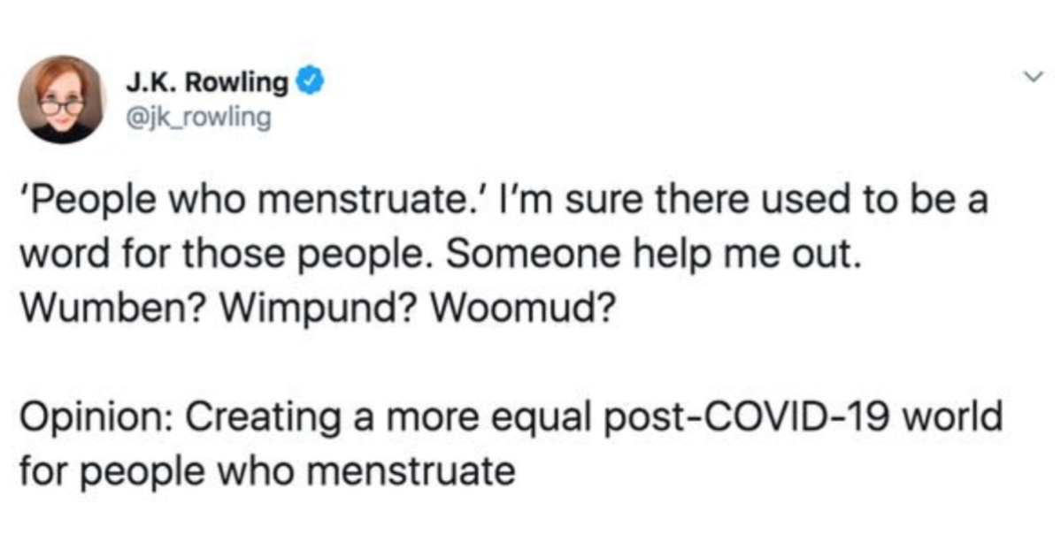 """Tweet reads """"'People who menstruate.' I'm sure there used to be a word for those people. Someone help me out. Wumben? Wimpund? Woomud? Opinion: Creating a more equal post-COVID-19 world for people who menstruate."""""""