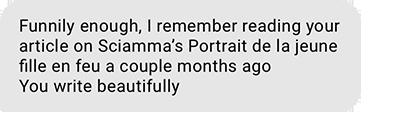 Funnily enough, I remember reading your article on Sciamma's Portrait de la jeune fille en feu a couple months ago. You write beautifully