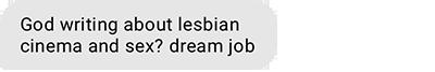 God writing about lesbian cinema and sex? dream job