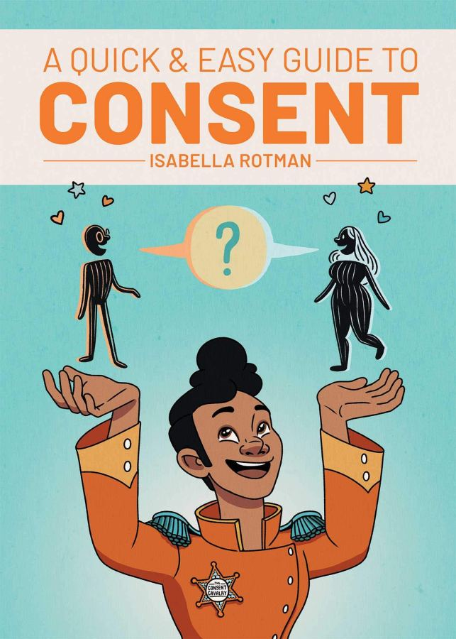 The cover of A Quick and Easy Guide to Consent, featuring a figure in an orange jumpsuit holding two figures in their outstretched hands on a teal book cover