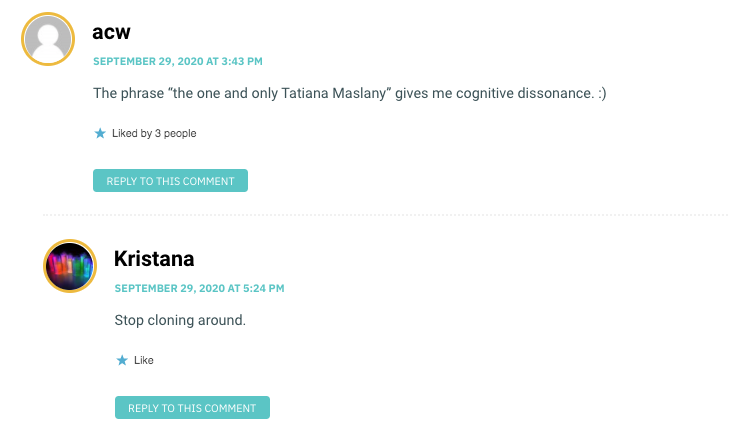 """The phrase """"the one and only Tatiana Maslany"""" gives me cognitive dissonance. :)"""