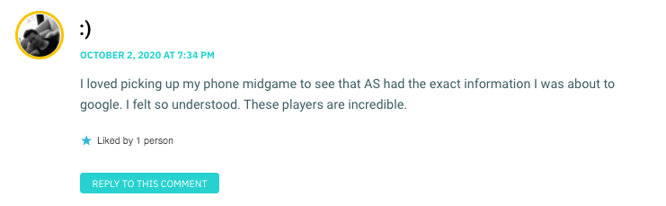 I loved picking up my phone midgame to see that AS had the exact information I was about to google. I felt so understood. These players are incredible.