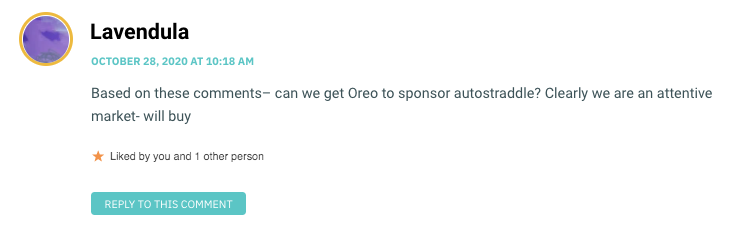 Based on these comments– can we get Oreo to sponsor autostraddle? Clearly we are an attentive market- will buy