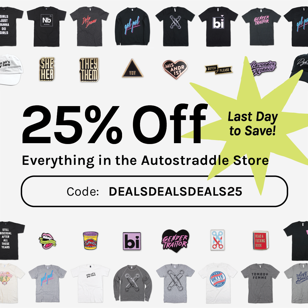 Last Day to Save 25% off everything in the Autostraddle Store! Shop with code DEALSDEALSDEALS25 at checkout!