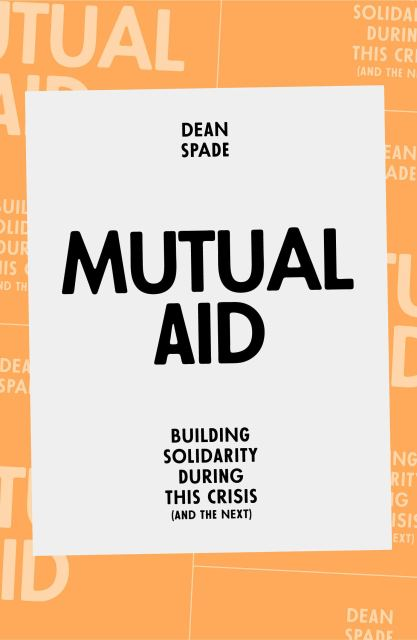 """A white and orange book cover reads, """"Mutual Aid: Building Solidarity During This Crisis (and the Next) by Dean Spade"""""""