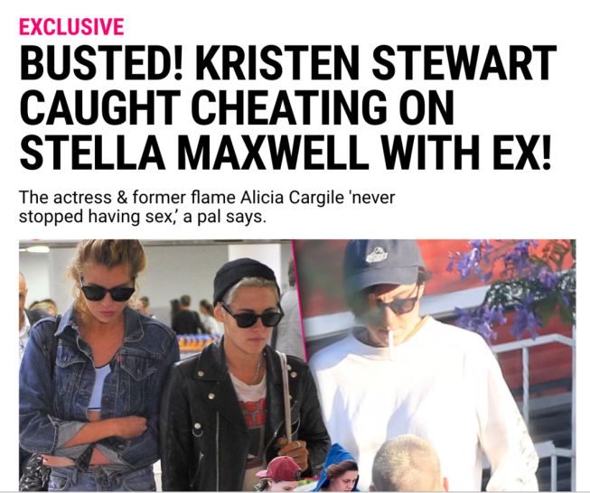 """A Radar headline reading """"EXCLUSIVE: Busted! Kristen Stewart caught cheating on Stella Maxwell with ex! The actress & former flame Alicia Cargile 'never stopped having sex,' a pal says."""" Below, a picture of Stella Maxwell and Kristen Stewart combined with a picture of Alicia Cargile."""