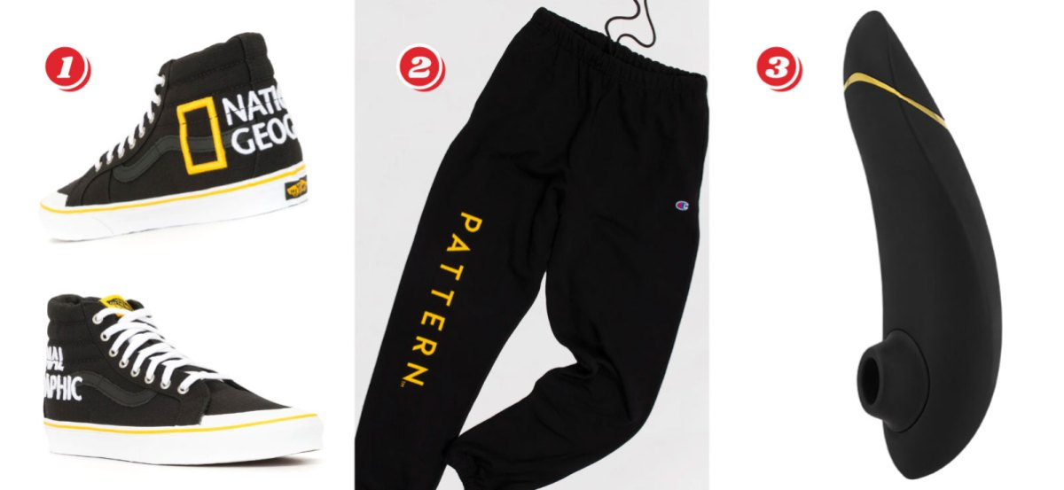 1. SK8 Vans National Geographic embroidered high-top sneakers $49 from $100, 2. Pattern Sweatpants Black with Yellow Lettering (S - XL) - $38 from $50, 3. Black Womanizer Premium Clitoral Stimulator - $159 from $199