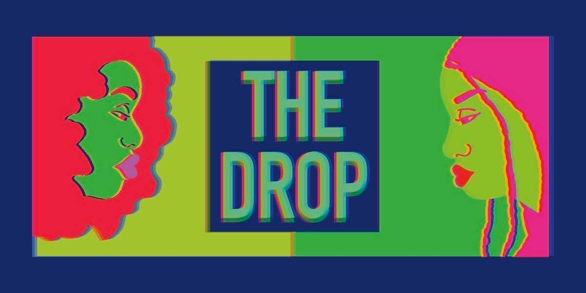 """Image shows two women in animated form facing each other, but just their faces. One is on the left side of the screen with big curly hair and the other on the right side has braids. There is a box in the middle with the words """"The Drop"""" inside of it."""