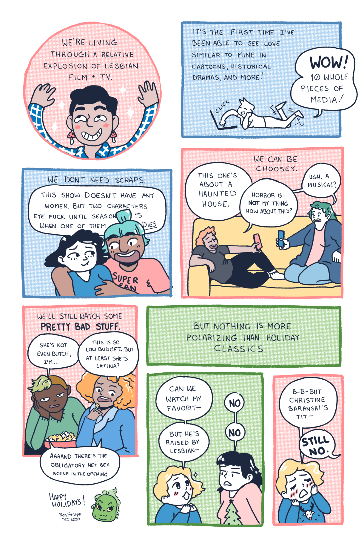 """In an eight-panel comic, queers of different races, genders and body sizes enjoy the plentiful bounty of queer television and film released in 2020. BUT there is still one thing everyone fights about: Holiday Classics! Ren, the comic's artist, is dressed as The Grinch and wishes all of Autostraddle's readers """"Happy Holidays"""""""