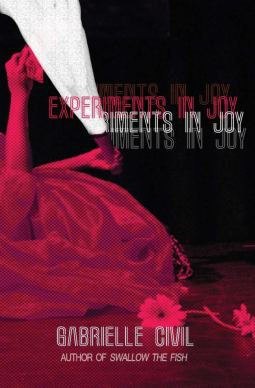 """a book cover that is black with a pink print of a body lying on the floor of a stage, and a hand holding a flashlight that's casting a white mean upward and to the left. Text in the middle of the cover reads """"Experiments in Joy"""" and at the bottom """"Gabrielle Civil, Author of Swallow The Fish"""""""