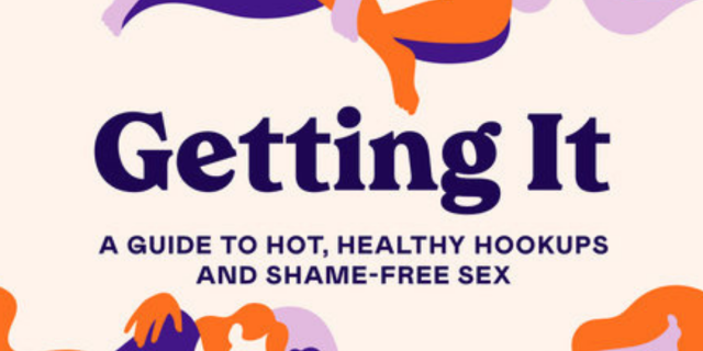 "Text reads: ""Getting It: A Guide to Hot, Healthy Hookups and Shame-Free Sex"""