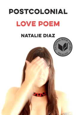 """a book cover with a white background and in black text at the top """"Postcolonial"""" in red """"Love Poem"""" and in black again """"Natalie Diaz"""" followed by a photo of Diaz with long hair and a beaded necklack, and a blurred hand passing in front of her face."""