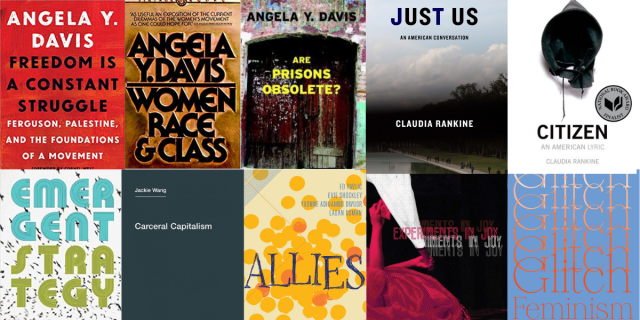a collage of book covers: Freedom is Constant Struggle by Angela Davis; Women, Race & Class by Angela Davis; Are Prisons Obsolete? by Angela Davis; Just Us by Claudia Rankine; Citizen by Claudia Rankine; Emergent Strategy by adrienne maree brown; Carceral Capitalism by Jackie Wang; ALLIES from The Boston Review; Experiments in Joy by Gabrielle Civil; Glitch Feminism by Legacy Russell