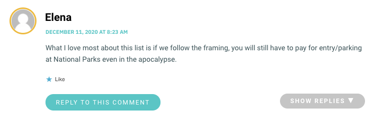 What I love most about this list is if we follow the framing, you will still have to pay for entry/parking at National Parks even in the apocalypse.