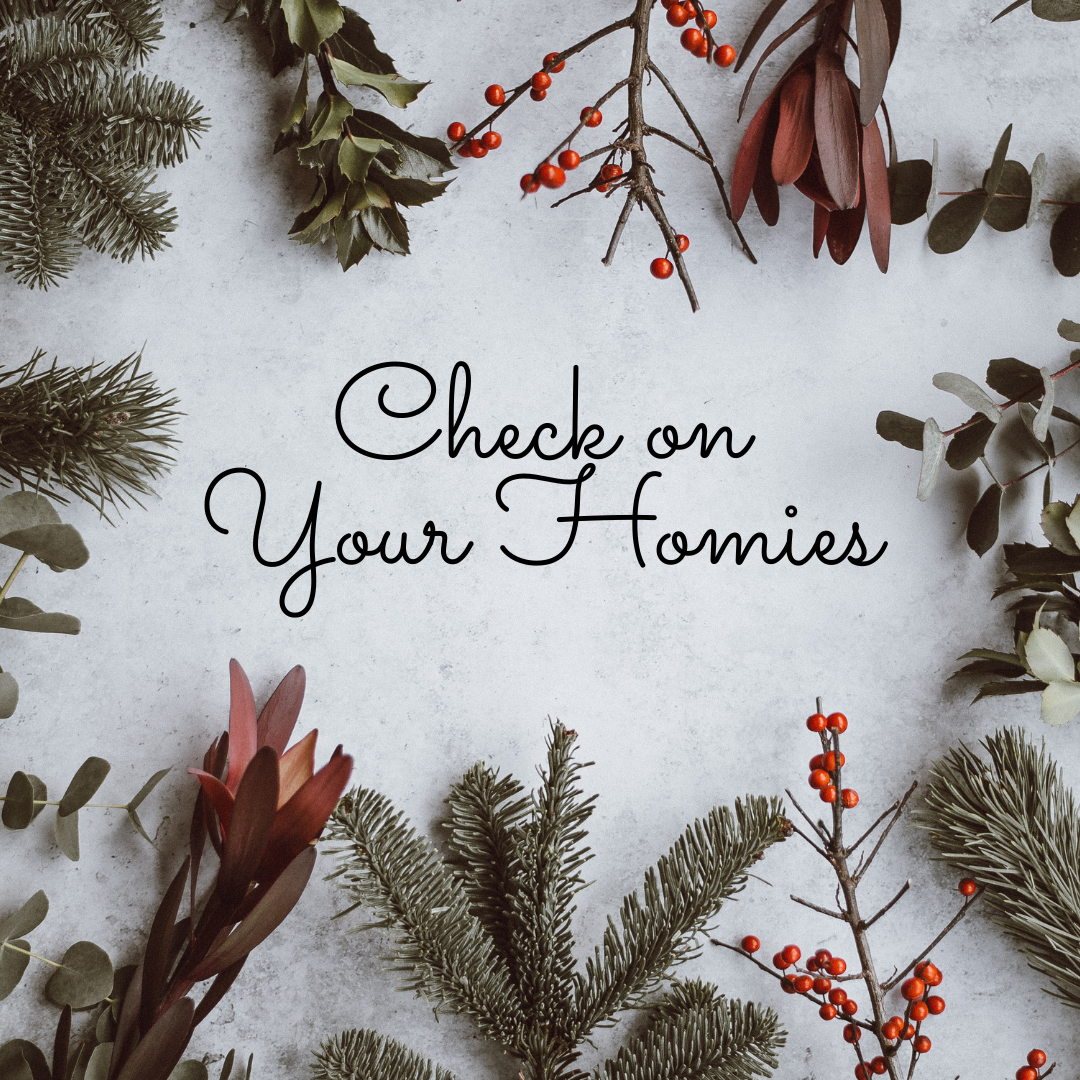"Image shows the text ""Check on your homies"" surrounded by holly, berries and pine needles."