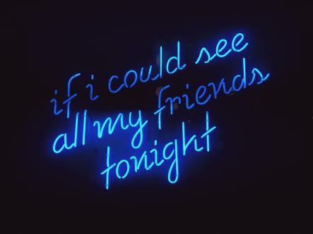 """Image shows blue neon text that says """"if i could see all my friends tonight"""""""