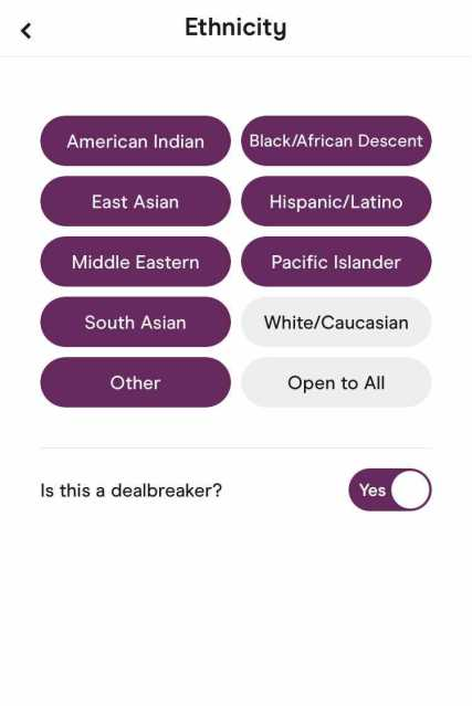 """A button menu of ethnicity options in which every choice but """"White/Caucasian"""" and """"Open to all"""" has been selected, and the ticker asking """"Is this a dealbreaker?"""" has been marked yes"""