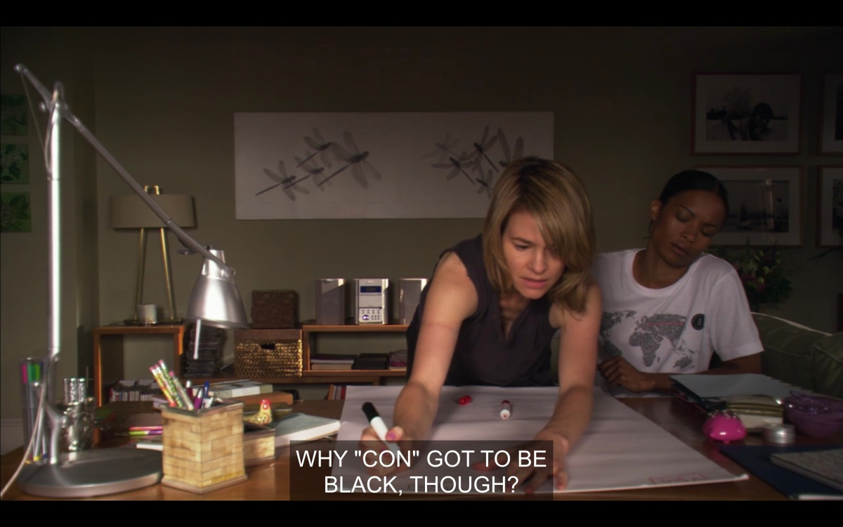 """Alice and Tasha are making a list of pros and cons of their relationship. Tasha asks, """"why does 'con' have to be black though?"""""""