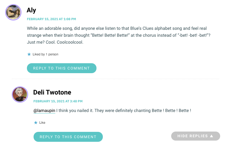 """While an adorable song, did anyone else listen to that Blue's Clues alphabet song and feel real strange when their brain thought """"Bette! Bette! Bette!"""" at the chorus instead of """"-bet! -bet! -bet!""""? Just me? Cool. Coolcoolcool."""