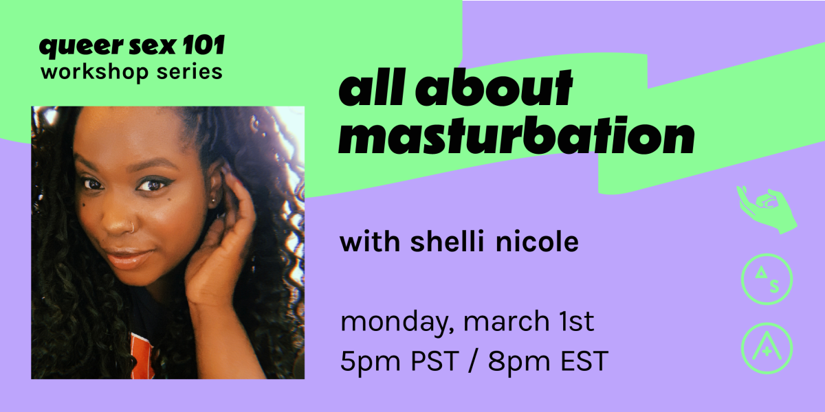 "A neon-green-and-lavender patterned graphic that reads ""queer sex 101 workshop series: all about masturbation with Shelli Nicole. monday, march 1, 5 pm PST/ 8 pm EST"". It features a photo of Shelli looking at the camera, and three logos: the Autostraddle logo, the A+ logo, and a stylized hand with the first two fingers extended."