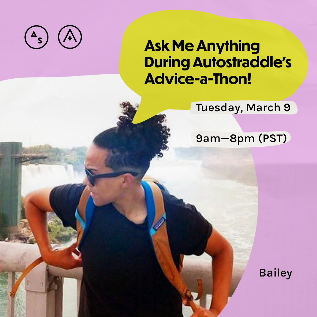 Bailey has a black t-shirt and a backpack and is looking off to the side, the copy reads: Ask Me Anything During Autostraddle's Advice-a-Thon! Tuesday March 9th, 9am — 8pm PST