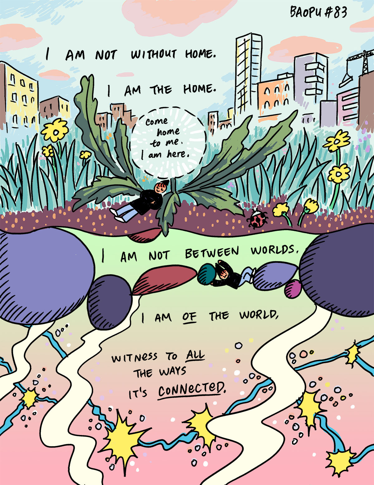 """Yao lays against an oversized plant that's as big as city buildings, above them is a word bubble that reads: """"Come home to me. I am here."""" Beyond the plants is the cityscape and beneath them roots grow deep. Surrounding these images is the following poem, centered in the illustration: """"I am not without home. I am the home. I am not between worlds. I am OF the world, witness to ALL the ways it's CONNECTED."""""""