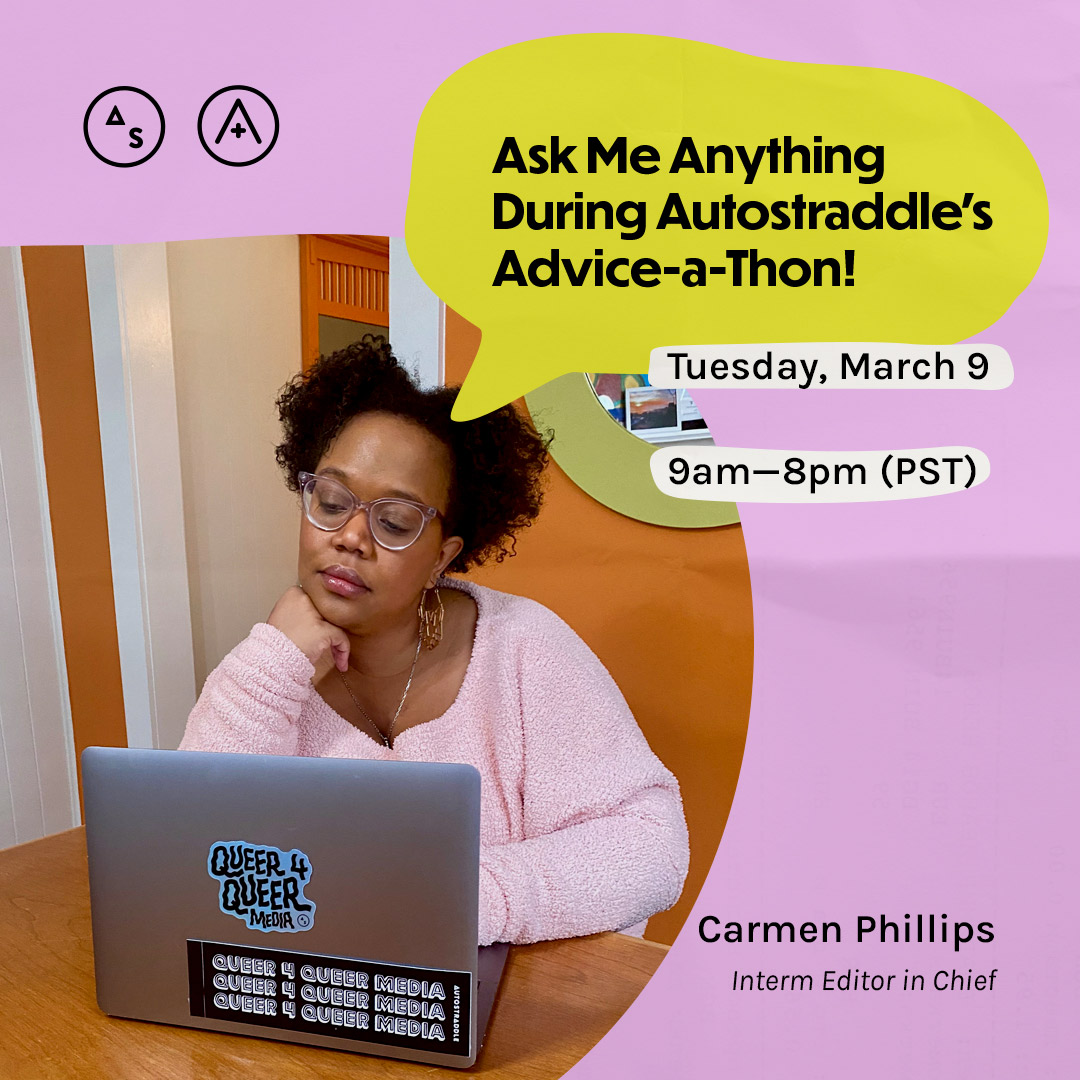 Carmen sits at a desk in a pink sweater, the copy reads: Ask Me Anything During Autostraddle's Advice-a-Thon! Tuesday March 9th, 9am — 8pm PST