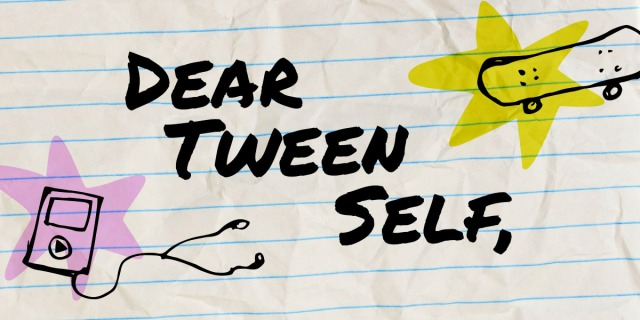 "A graphic that reads ""Dear Tween Self"" with an ipod and a skateboard in a style that is reminiscent of a tween doodling in a notebook"