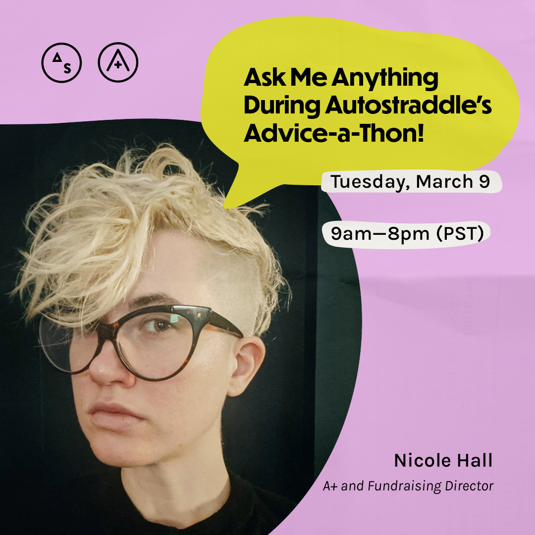 Nicole has short blonde hair with shaved sides and glasses, the copy reads: Ask Me Anything During Autostraddle's Advice-a-Thon! Tuesday March 9th, 9am — 8pm PST
