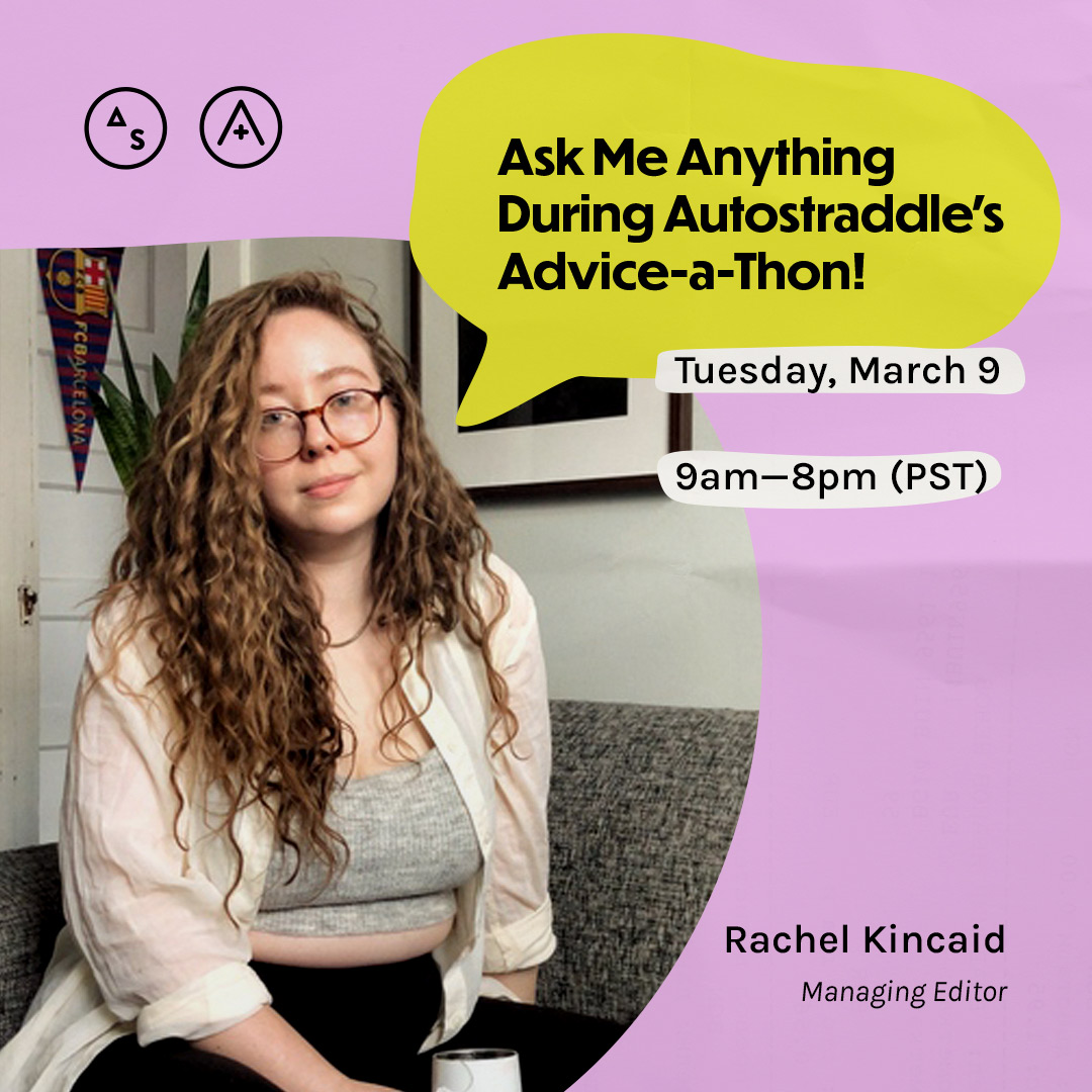 Rachel is in a gray undershirt and a white collard shirt, the copy reads: Ask Me Anything During Autostraddle's Advice-a-Thon! Tuesday March 9th, 9am — 8pm PST