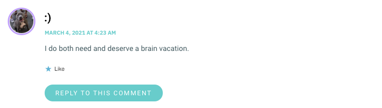 I do both need and deserve a brain vacation.