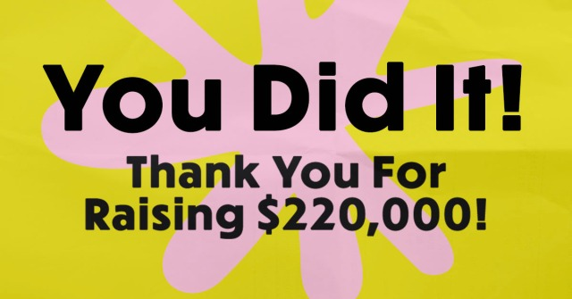 A graphic that reads You Did It! Thank You For Raising $220,000!