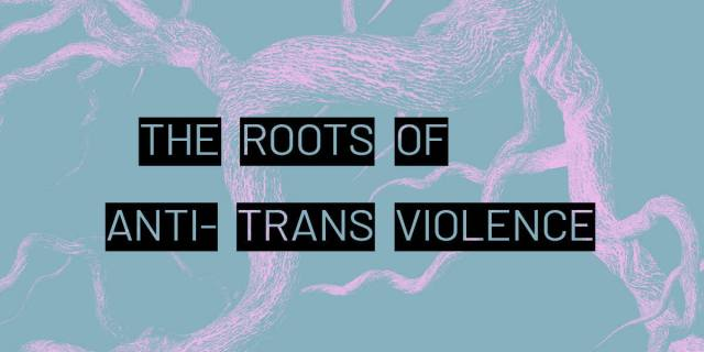 """The Roots of Anti-Trans Violence"" Against a purple and blue background."