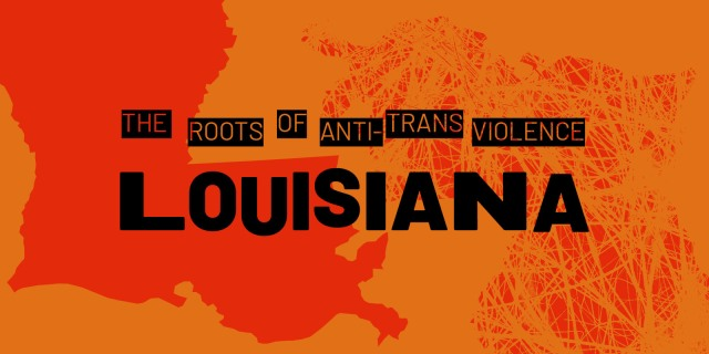 """The Roots of Anti-Trans Violence: Louisiana"" against an orange background."