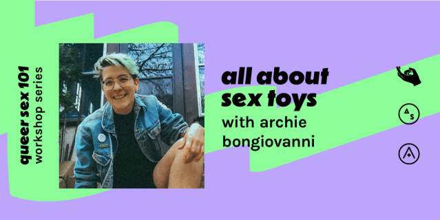 "A purple-and-green graphic featuring a smiling photo of Archie and the text ""all about sex toys with archie bongiovanni // queer sex 101 workshop series"""