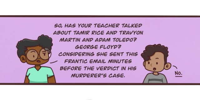 Dickens discusses with their child the upcoming verdict in the murder trial of Derek Chauvin, asking if their teacher has discussed with them Tamir Rice or Trayvon Martin or Adam Toledo or George Floyd. The two characters are against a purple background.