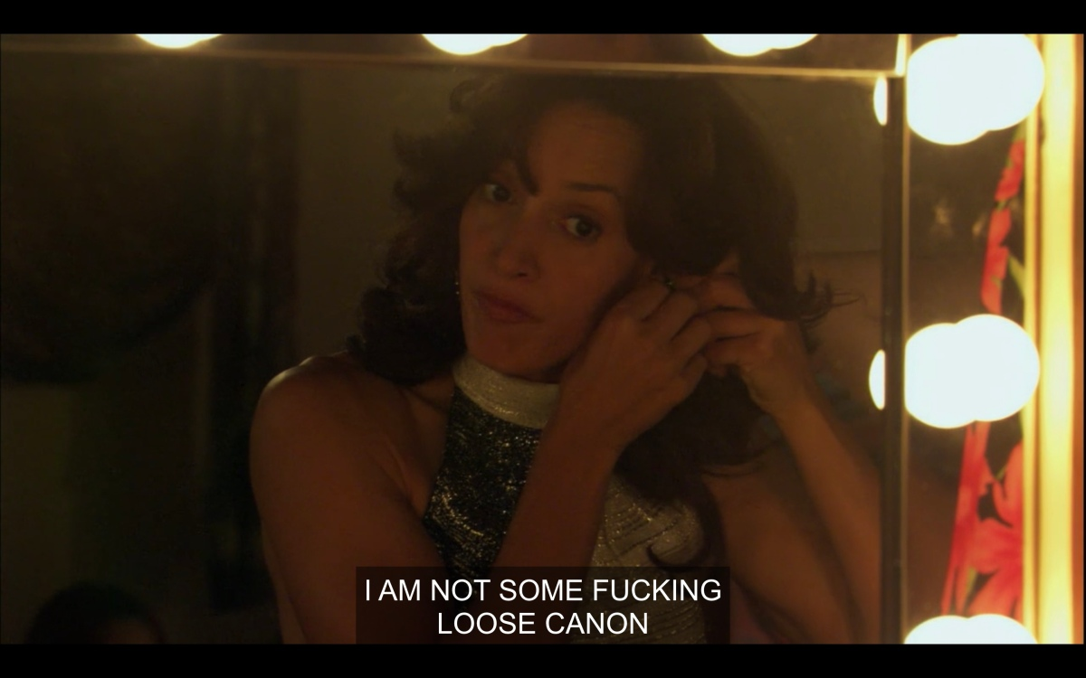 Bette looking in the mirror in the dressing room saying that she is not some fucking loose canon