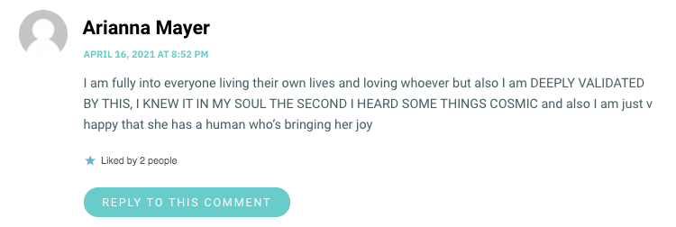 I am fully into everyone living their own lives and loving whoever but also I am DEEPLY VALIDATED BY THIS, I KNEW IT IN MY SOUL THE SECOND I HEARD SOME THINGS COSMIC and also I am just v happy that she has a human who's bringing her joy