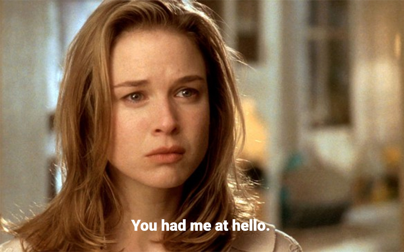 "Renee Zellweger saying ""You had me at hello"" in Jerry Maguire"