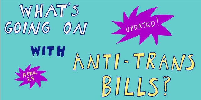 """What's going on with anti-trans bills? Updated! April 29."