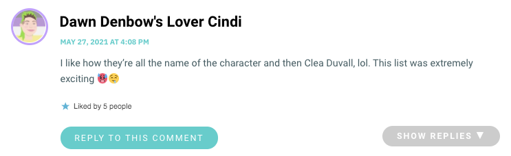 I like how they're all the name of the character and then Clea Duvall, lol. This list was extremely exciting 🥵🤤