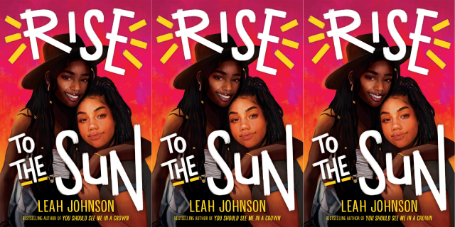 Illustrated cover of Leah Johnson's new novel, Rise to the Sun, features two Black girls holding each other and smiling against a red background.