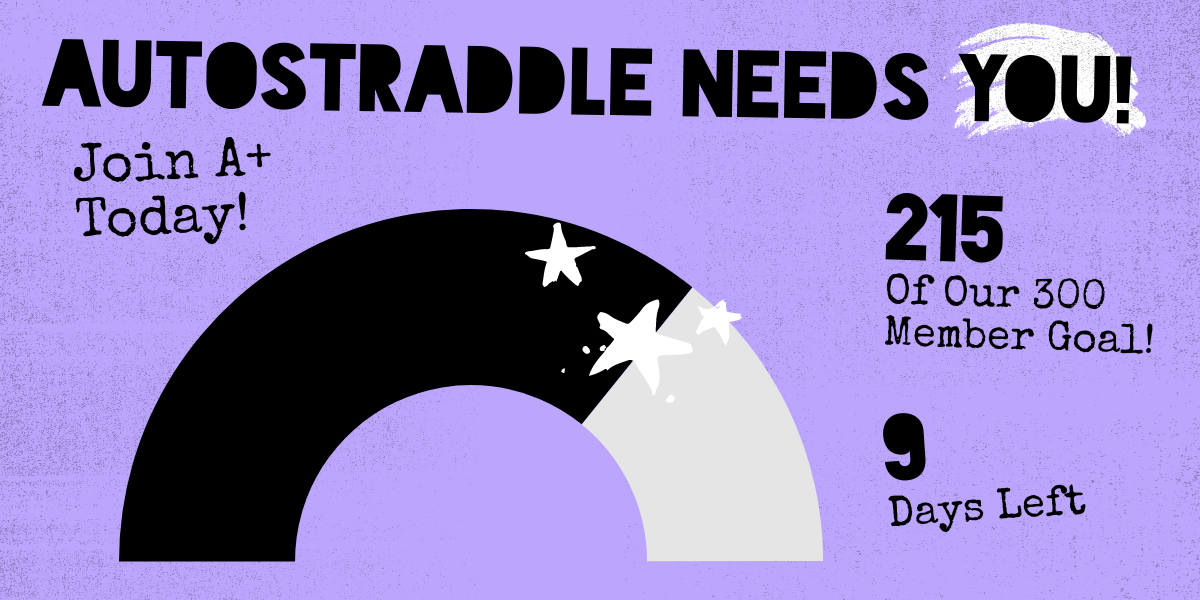 Autostraddle Needs You! Join A+ Today! 215 of our 300 member goal! 9 days left!