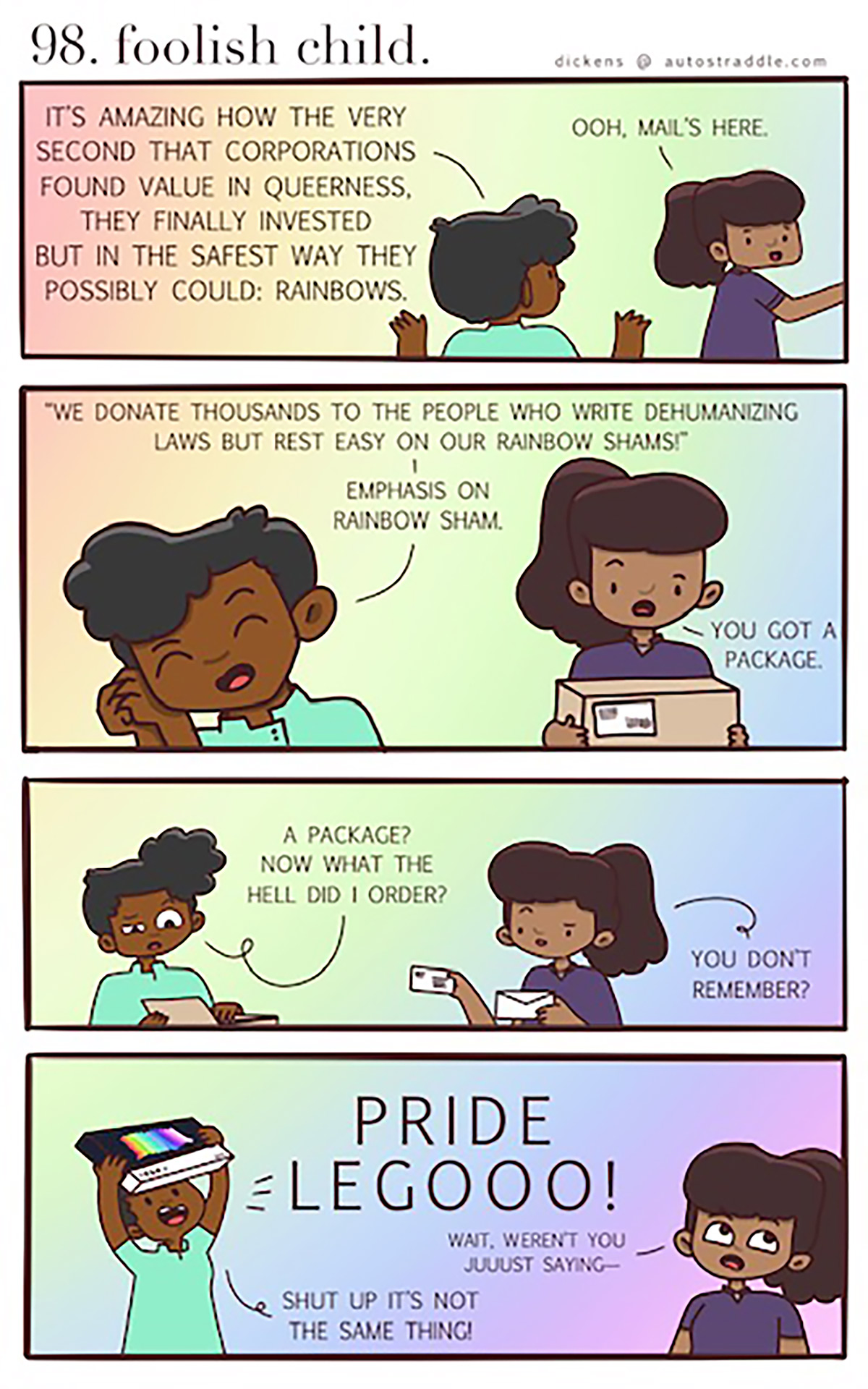 In a four panel comic of multi-color background, Dickens is complaining about Corporate Pride... that is until their new Pride Lego set comes in! Then all bets are off!