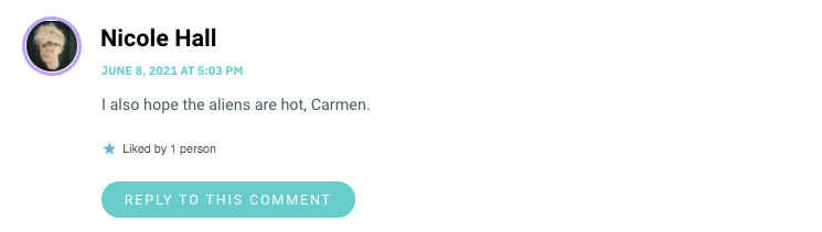 I also hope the aliens are hot, Carmen.