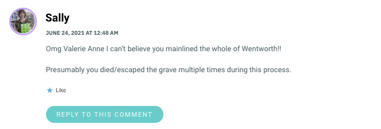 Omg Valerie Anne I can't believe you mainlined the whole of Wentworth!! Presumably you died/escaped the grave multiple times during this process.