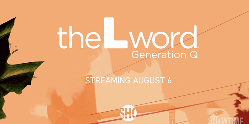 Text: The L Word Generation Q —Streaming August 6