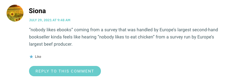 """""""nobody likes ebooks"""" coming from a survey that was handled by Europe's largest second-hand bookseller kinda feels like hearing """"nobody likes to eat chicken"""" from a survey run by Europe's largest beef producer."""